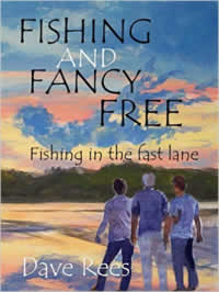 Fishing and Fancy Free By Dave Rees